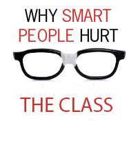 Why Smart People Hurt Class