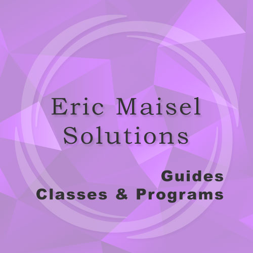 Eric Maisel Solutions Guides, Classes & Programs