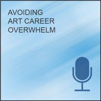 Avoiding Art Career Overwhelm