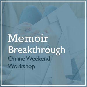 Memoir Breakthrough Online Weekend Workshop