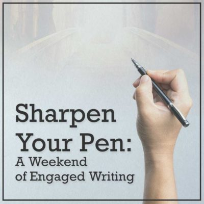 Sharpen Your Pen: A Weekend of Engaged Writing