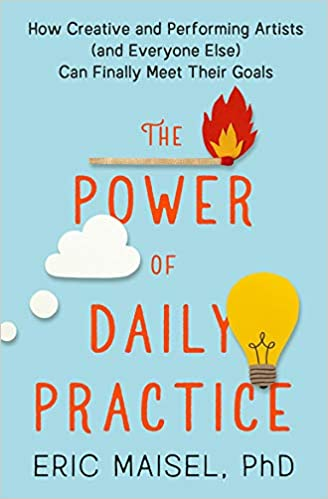 The Power of Daily Practice: How Creative and Performing Artists (and Everyone Else) Can Finally Meet Their Goals