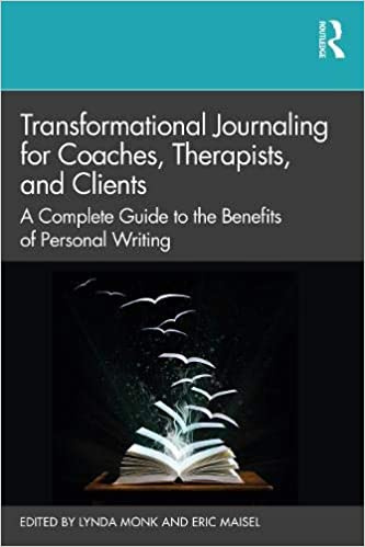 Transformational Journaling for Coaches, Therapists and Clients: A Complete Guide to the Benefits of Personal Writing
